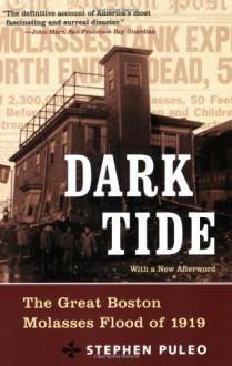 Dark Tide: The Great Boston Molasses Flood of 1919 - Stephen Puleo