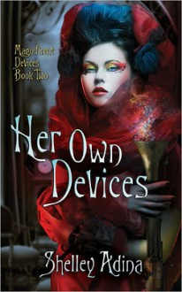 Her Own Devices (Magnificent Devices #2) - Shelley Adina