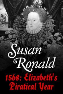 1568: Elizabeth 1's Piratical Year - Susan Ronald