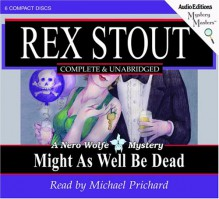 Might As Well Be Dead: A Nero Wolfe Mystery - Rex Stout, Michael Prichard