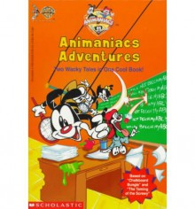 Animaniacs Adventures: Two Wacky Tales in One Cool Book - Jane B. Mason