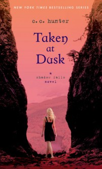 Taken at Dusk: A Shadow Falls Novel - C.C. Hunter