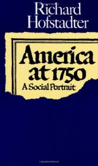 America at 1750: A Social Portrait - Richard Hofstadter