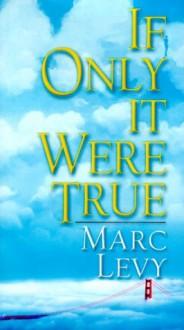 If Only It Were True - Marc Levy, Jeremy Leggatt