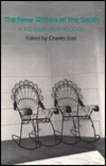 The New Writers Of The South: A Fiction Anthology - Charles East