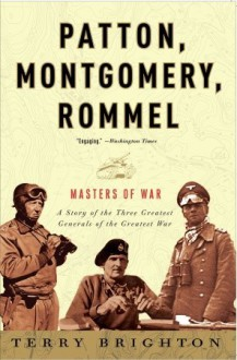 Patton, Montgomery, Rommel: Masters of War - Terry Brighton