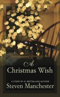 A Christmas Wish: The holiday prequel to Goodnight, Brian - Steven Manchester