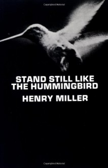 Stand Still Like the Hummingbird - Henry Miller
