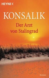Der Arzt von Stalingrad (Taschenbuch) - Heinz G. Konsalik