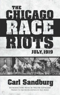 The Chicago Race Riots: July, 1919 - Paul Buhle, Carl Sandburg, Walter Lippmann