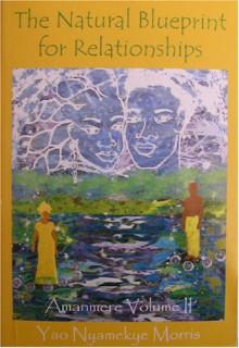 The Natural Blueprint For Relationships - Yao Nyamekye Morris