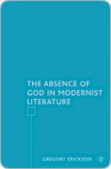 Absence of God in Modernist Literature - Gregory Erickson