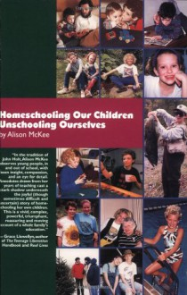 Homeschooling Our Children Unschooling Ourselves - Alison McKee