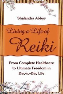 Living A Life of Reiki - Shalandra Abbey