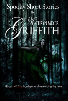 Spooky Short Stories - Kathryn Meyer Griffith