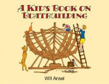 A Kid's Book on Boatbuilding - Willits Dyer Ansell, Willits Dyer Ansell