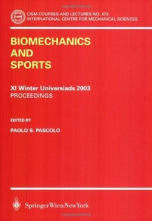Biomechanics and Sports: Proceedings of the XXI Winter Universiads 2003 (CISM International Centre for Mechanical Sciences) - Paolo B. Pascolo