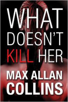What Doesn't Kill Her - Max Allan Collins