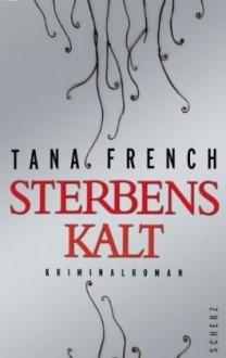 Sterbenskalt - Tana French, Klaus Timmermann, Ulrike Wasel