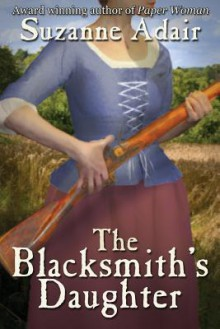 The Blacksmith's Daughter (A Mystery of the American Revolution, # 2) - Suzanne Adair