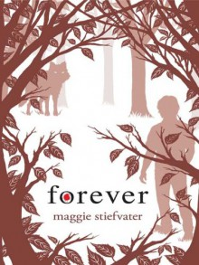 Forever (The Wolves of Mercy Falls #3) - Maggie Stiefvater