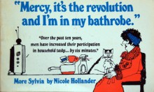 """Mercy, it's the revolution and I'm in my bathrobe"" : more Sylvia - Nicole Hollander"