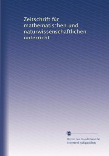 Zeitschrift für mathematischen und naturwissenschaftlichen unterricht (German Edition) - Unknown.