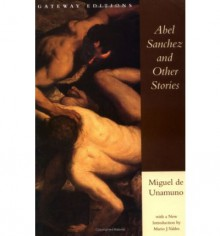 Abel Sanchez and Other Stories - Miguel de Unamuno