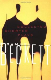 Collected Shorter Plays - Samuel Beckett