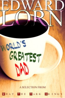 World's Greatest Dad - Edward Lorn