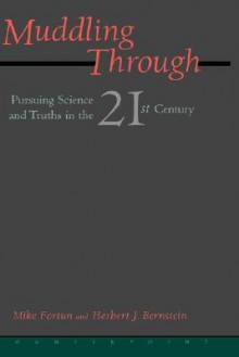 Muddling Through: Pursuing Science and Truth in the Twenty-first Century - Michael Fortun