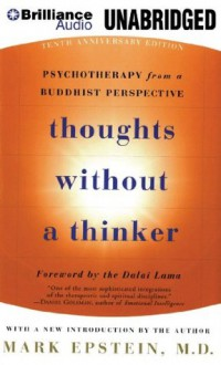 Thoughts Without a Thinker: Psychotherapy from a Buddhist Perspective - Mark Epstein M.D.