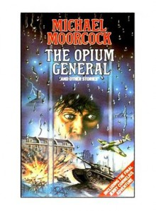 The Opium General and Other Stories - Michael Moorcock