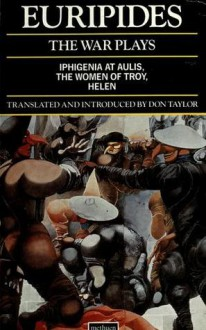 The War Plays: Iphigenia in Aulis / Trojan Women / Helen - Euripides, Don Taylor