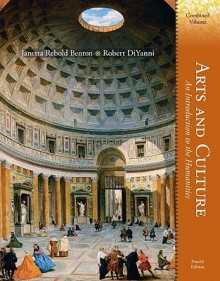 Arts and Culture: An Introduction to the Humanities, Combined Volume (4th Edition) - Janetta Rebold Benton, Robert DiYanni