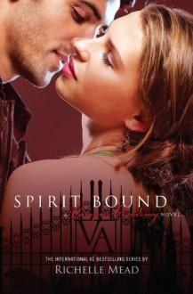 Spirit Bound: Vampire Academy Series, Book 5 - Richelle Mead