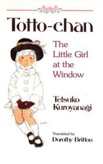 Totto-Chan: The Little Girl at the Window - Tetsuko Kuroyanagi, Chihiro Iwasaki, Dorothy Britton