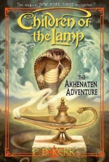 Children of the Lamp #1: The Akhenaten Adventure - P. B. Kerr