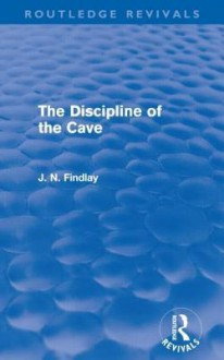 The Discipline of the Cave (Routledge Revivals) - J.N. Findlay