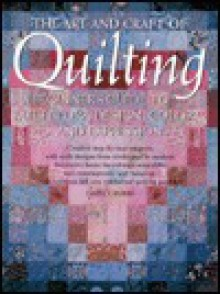 The Art and Craft of Quilting: A Beginner's Guide to Patchwork Design, Color, and Expression - Daisy Grubbs