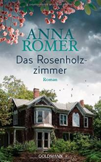 Das Rosenholzzimmer: Roman - Anna Romer,pociao,Roberto de Hollanda