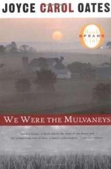 We Were the Mulvaneys (Oprah's Book Club) - Joyce Carol Oates