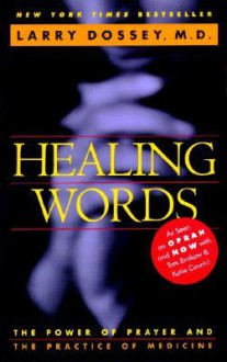 Healing Words: The Power of Prayer and the Practice of Medicine - Larry Dossey