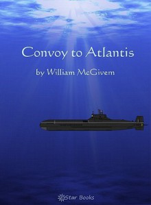 Convoy to Atlantis - William P. McGivern