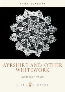 Ayrshire and Other Whitework - Margaret Swain