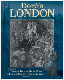 Dore's London - Charles Dickens, Wilkie Collins, Anthony Trollope, Oscar Wilde