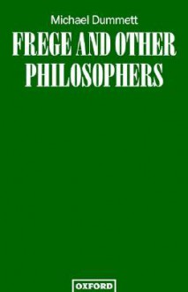 Frege and Other Philosophers - Michael Dummett