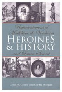 Heroines and History: Representations of Madeleine de Vercha]res and Laura Secord - Colin M. Coates, Cecilia Morgan