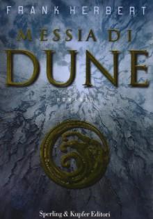 Messia di Dune - Frank Herbert, Giampaolo Cossato, Sandro Sandrelli