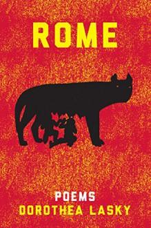 ROME: Poems - Dorothea Lasky